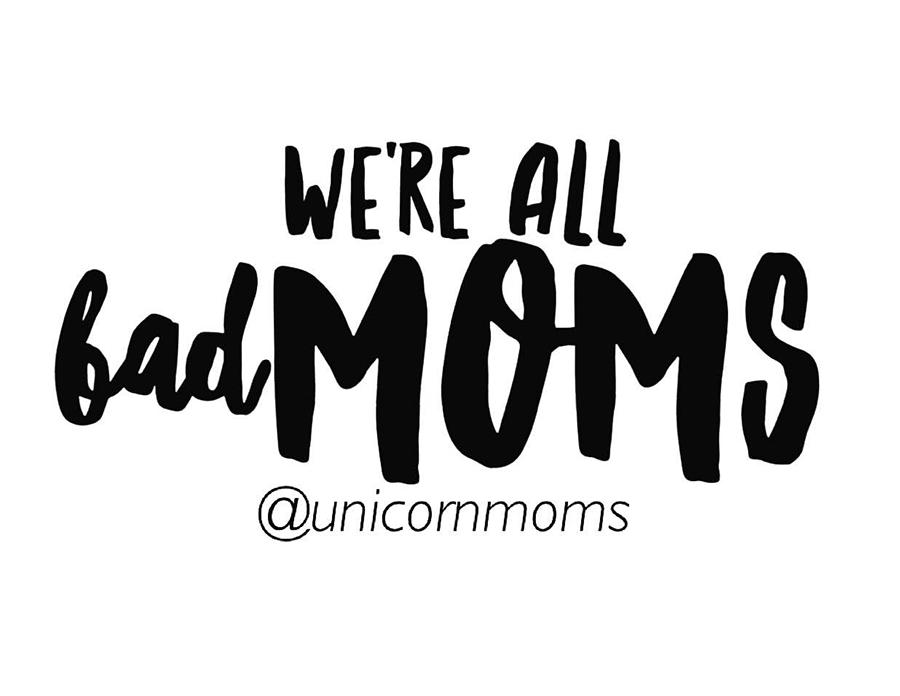 Bad Moms aka Unicorn Moms